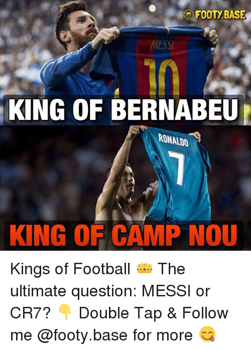Bases: FOOTY BASE  MESSI  10  KING OF BERNABEU  RONALDO  KING OF CAMP NOU Kings of Football 👑 The ultimate question: MESSI or CR7? 👇 Double Tap & Follow me @footy.base for more 😋