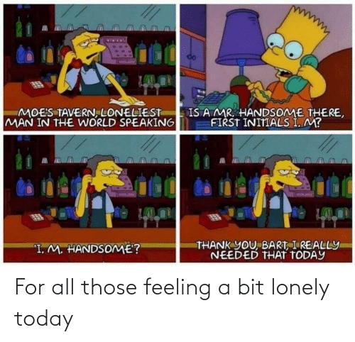 For All: For all those feeling a bit lonely today