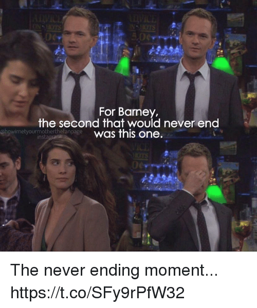 Barney, Memes, and Never: For Barney,  the second that would never end  was this one.  wimetyourmotherthefanpage  instagrarna The never ending moment... https://t.co/SFy9rPfW32