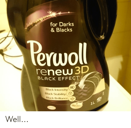 Black, Accidental Racism, and New: for Darks  & Blacks  Perwoll  renew 3D  BLACK EFFECT  1ID  Black Intensity  Black Stability  Black Brilliance  1L FO  like new  Honkel) Well...