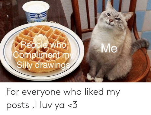 everyone: For everyone who liked my posts ,I luv ya <3