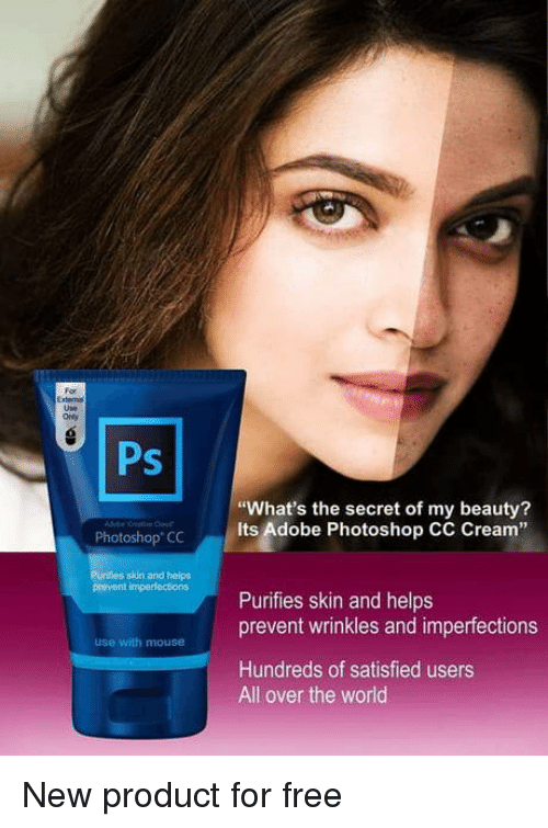 "Adobe, Photoshop, and Free: For  External  Use  Only  Ps  ""What's the secret of my beauty?  Its Adobe Photoshop CC Cream""  3  Photoshop CC  Purfies skin and helps  prevent imperfections  Purifies skin and helps  prevent wrinkles and imperfections  use with mouse  Hundreds of satisfied users  All over the world New product for free"