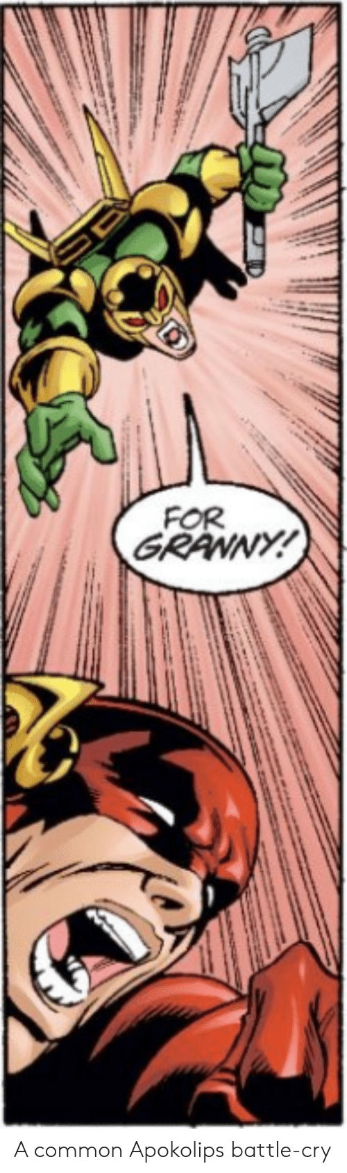Common, Cry, and For: FOR  GRANNY A common Apokolips battle-cry