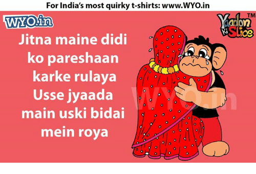 kark: For India's most quirky t-shirts: www.WYo.in  WYO in  Jitna maine didi  ko pareshaan  karke rulaya  Usse jyaada  main uski bidai  mein roya  TM