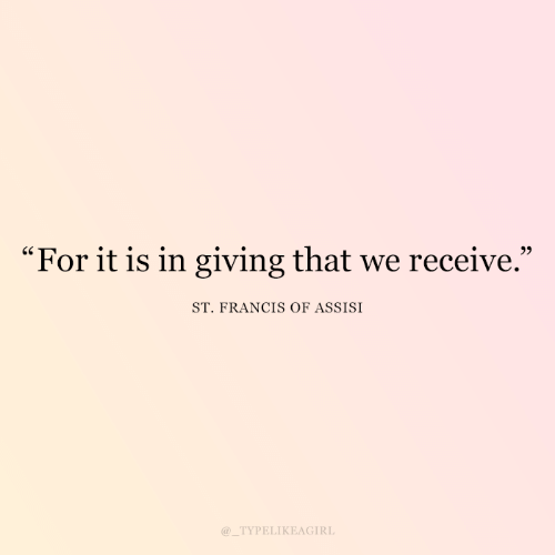 """Giving: """"For it is in giving that we receive.""""  ST. FRANCIS OF ASSISI  @_TYPELIKEAGIRL"""