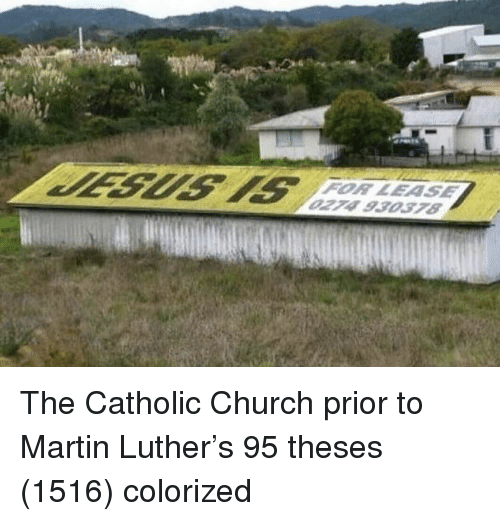 Prior To: FOR LEASE  274 930378 The Catholic Church prior to Martin Luther's 95 theses (1516) colorized