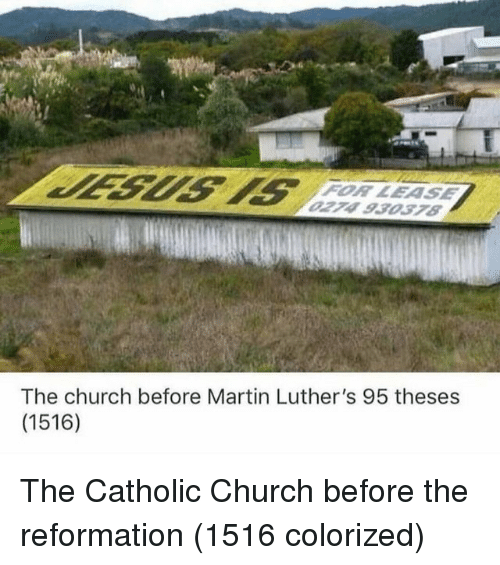lease: FOR LEASE  274 93037S  The church before Martin Luther's 95 theses  (1516) The Catholic Church before the reformation (1516 colorized)