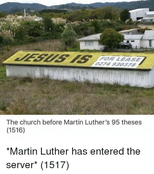 Martin Luther: FOR LEASE  The church before Martin Luther's 95 theses  (1516) *Martin Luther has entered the server* (1517)