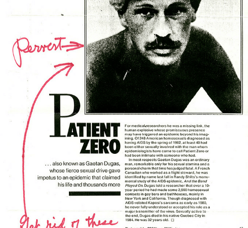 32 Years Old: For medicalresearchers he was a missing link, the  human cxplosive whose promiscuous presence  may havo triggored an opidemic beyond his imag  ining. Of 248 American homosexuals diagnosed as  having AIDS by the spring of 1982, at least 40 had  been either sexually involved with the man whom  epidemiologists have come to call Patient Zero or  had been intimate with someone who had.  also known as Gaetan Dugas,  whose fierce sexual drive gave  In most respects Gaetan Dugas was an ordinary  man, remarkable only for his sexual stamina and a  personal charm that time has judged fatal. A French  Canadian who worked as a light steward, he was  impetus to an epidemic that claimed identified by name last fall in Randy Shilts's monu-  his lite and thousands more Played On. Dugas told a researchethat over a 10  mental study of the AIDS epidemic, And the Band  year period he had made some 2,500 homosexual  contacts in gay bars and bathhouses, mainly in  New York and California. Though diagnosed with  AIDS rclated Kaposi's sarcoma as carly as 1980  he never fully understood or accepted his role as a  major tansmitter ot thevius. Sexually active o  the end, Dugas died in his native Quebec City in  1984. Hc was 32 years old.