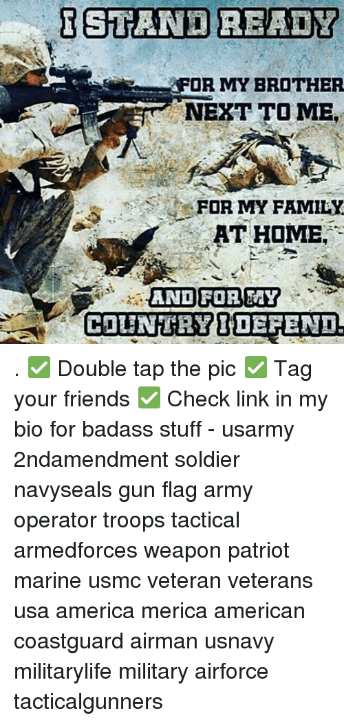 America, Family, and Friends: FOR MY BROTHER  NEXT TO ME  FOR MY FAMILY  AT HOME, . ✅ Double tap the pic ✅ Tag your friends ✅ Check link in my bio for badass stuff - usarmy 2ndamendment soldier navyseals gun flag army operator troops tactical armedforces weapon patriot marine usmc veteran veterans usa america merica american coastguard airman usnavy militarylife military airforce tacticalgunners