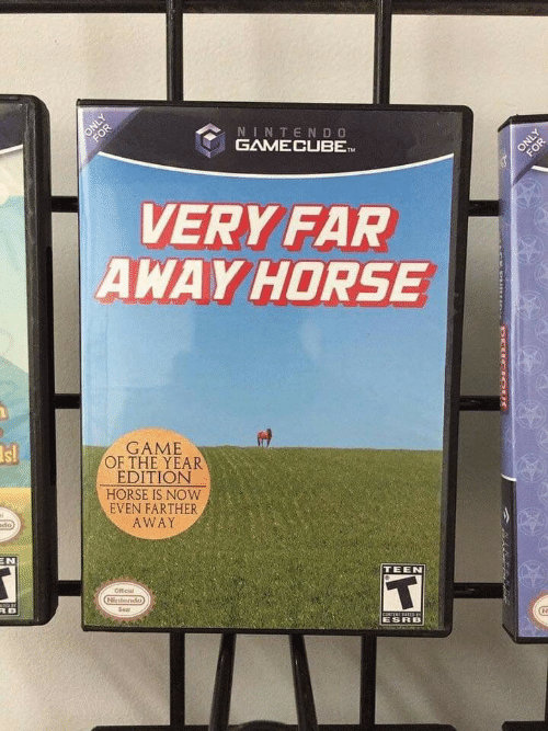 Nintendo, Game, and Horse: FOR  NINTENDO  GAMECUBET  ONLY  FOR  VERY FAR  AWAY HORSE  Is!  GAME  OF THE YEAR  EDITION  HORSE IS NOW  EVEN FARTHER  mdo)  AWAY  EN  Ofticial  TEEN  Nistendo  RB  Seal  CONTENT AIED  ESRB  ONLY  DEUCIOUS