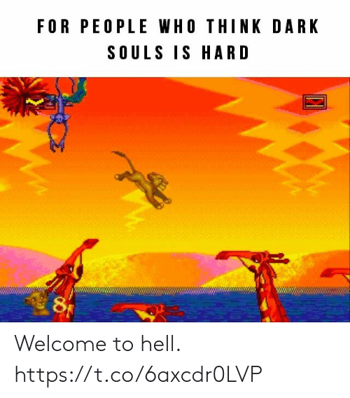 Souls: FOR PEOPLE WHO THINK DARK  SOULS IS HARD Welcome to hell. https://t.co/6axcdr0LVP