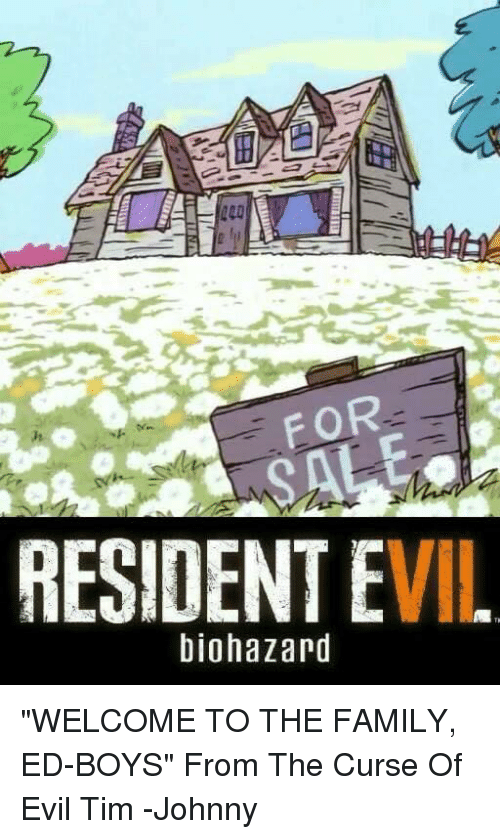 """Johnnies: FOR  RESIDENT EVIL  biohazard """"WELCOME TO THE FAMILY, ED-BOYS"""" From The Curse Of Evil Tim -Johnny"""