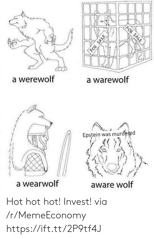werewolf: FOR SALE  a warewolf  a werewolf  Epstein was murdered  aware wolf  a wearwolf  FOR SALE Hot hot hot! Invest! via /r/MemeEconomy https://ift.tt/2P9tf4J