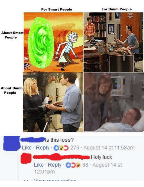 Dumb, Fuck, and Dank Memes: For Smart People  For Dumb People  About Smart  People  About Dumb  People  Is this loss?  Like Reply O  276 August 14 at 11:58am  Holy fuck  68 August 14 at  Like Reply  12:01pm