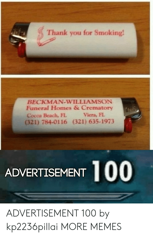Dank, Memes, and Smoking: for Smoking!  Thank  you  BECKMAN-WILLIAMSON  Funeral Homes & Crematory  Viera, FL  Cocoa Beach, FL  (321) 784-0116  (321) 635-1973  ADVERTISEMENT 00 ADVERTISEMENT 100 by kp2236pillai MORE MEMES