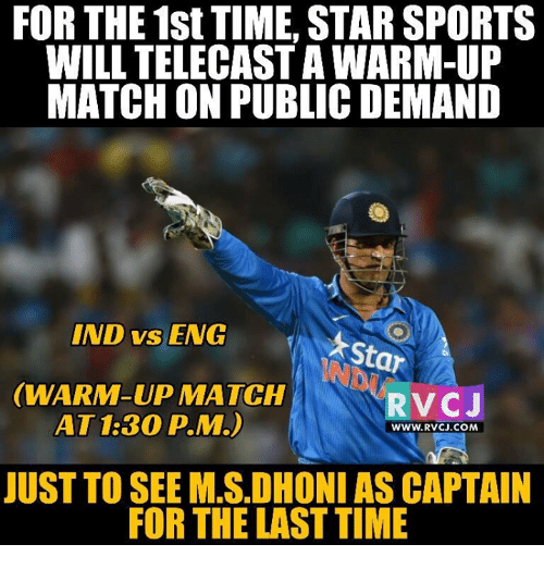 Ind Vs Eng: FOR THE 1st TIME, STAR SPORTS  WILL TELECASTAWARM-UP  MATCH ON PUBLICDEMAND  IND vs ENG  (WARM-UP MATCH  RV CJ  AT 1:30 p  WWW.RVCJ.COM  JUST TO SEEMS DHONI ASCAPTAIN  FOR THE LAST TIME