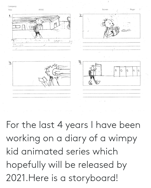 Animated: For the last 4 years I have been working on a diary of a wimpy kid animated series which hopefully will be released by 2021.Here is a storyboard!