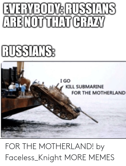 Knight: FOR THE MOTHERLAND! by Faceless_Knight MORE MEMES