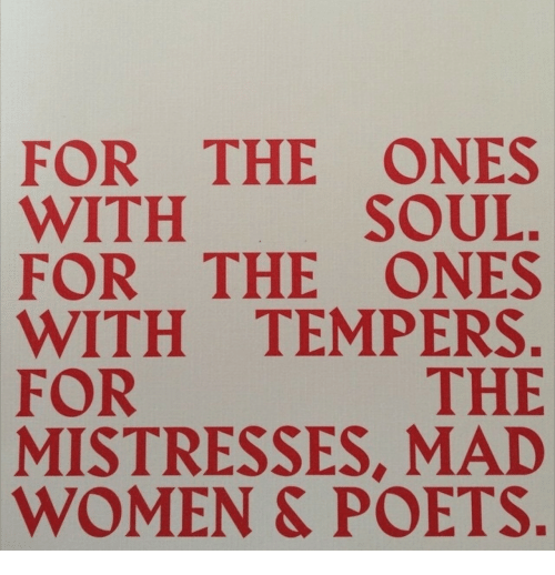 mistresses: FOR THE ONES  WITH  FOR THE ONES  WITH TEMPERS  FOR  MISTRESSES, MAID  WOMEN & POETS  SOUL  THE