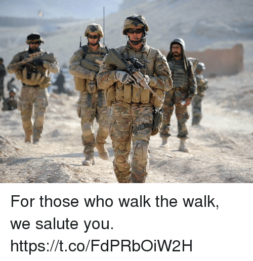 We Salute You: For those who walk the walk, we salute you. https://t.co/FdPRbOiW2H