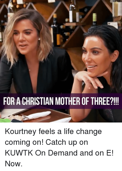 Life Change: FORACHRISTIAN MOTHER OF THREE?!!! Kourtney feels a life change coming on! Catch up on KUWTK On Demand and on E! Now.