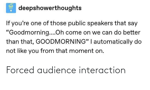 audience: Forced audience interaction