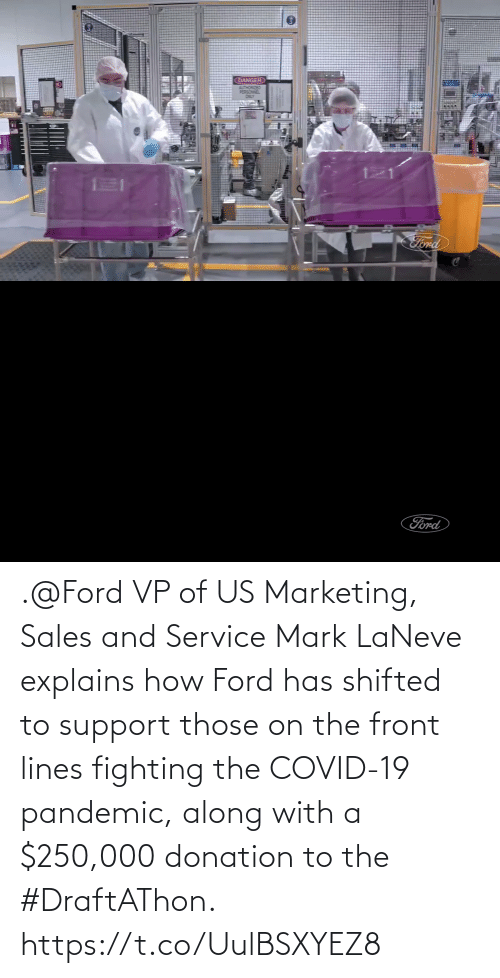 Ford: .@Ford VP of US Marketing, Sales and Service Mark LaNeve explains how Ford has shifted to support those on the front lines fighting the COVID-19 pandemic, along with a $250,000 donation to the #DraftAThon. https://t.co/UulBSXYEZ8