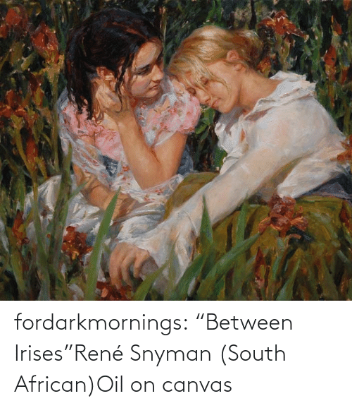 """oil: fordarkmornings:  """"Between Irises""""René Snyman (South African)Oil on canvas"""
