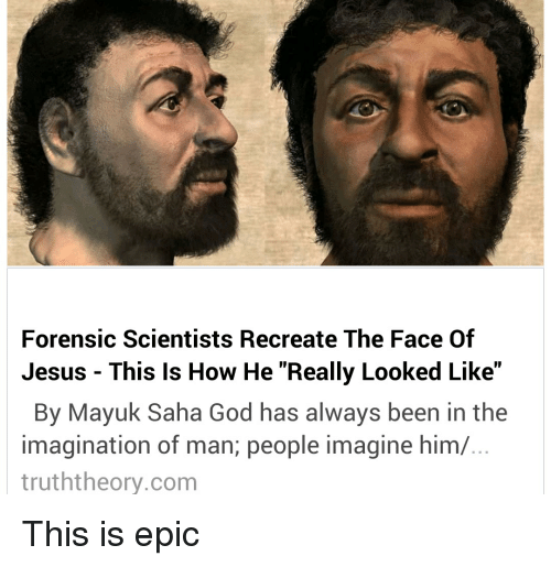 Forensic Scientists Recreate The Face Of Jesus This Is How He Really Looked Like By Mayuk Saha God Has Always Been In The Imagination Of Man People Imagine Him Truththeorycom