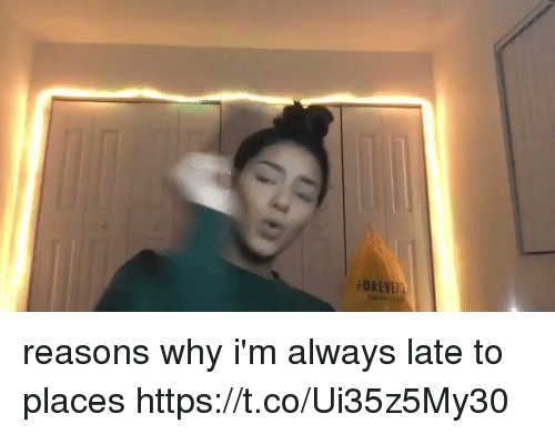 Girl Memes, Why, and Always: FOREVE reasons why i'm always late to places https://t.co/Ui35z5My30