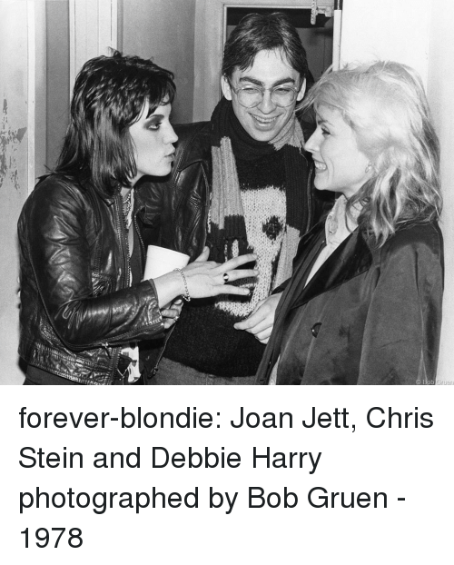 Target, Tumblr, and Blog: forever-blondie:  Joan Jett, Chris Stein and Debbie Harry photographed by Bob Gruen - 1978