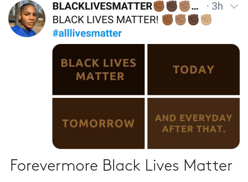 lives: Forevermore Black Lives Matter
