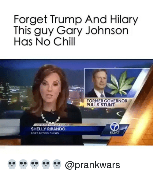 Shellie: Forget Trump And Hilary  This guy Gary Johnson  Has No Chill  FORMER GOVERNOR  PULLS STUNT  YOU CAN COUNT  SHELLY RIBANDO  KOAT  KOAT ACTION NEWS 💀💀💀💀💀 @prankwars