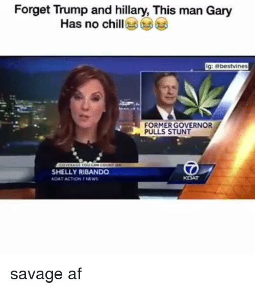 Shellie: Forget Trump and hillary, This man Gary  Has no chill  g: abestvines  FORMERGOVERNOR  PULLS STUNT  SHELLY RIBANDO  ROATACTON NEWS savage af