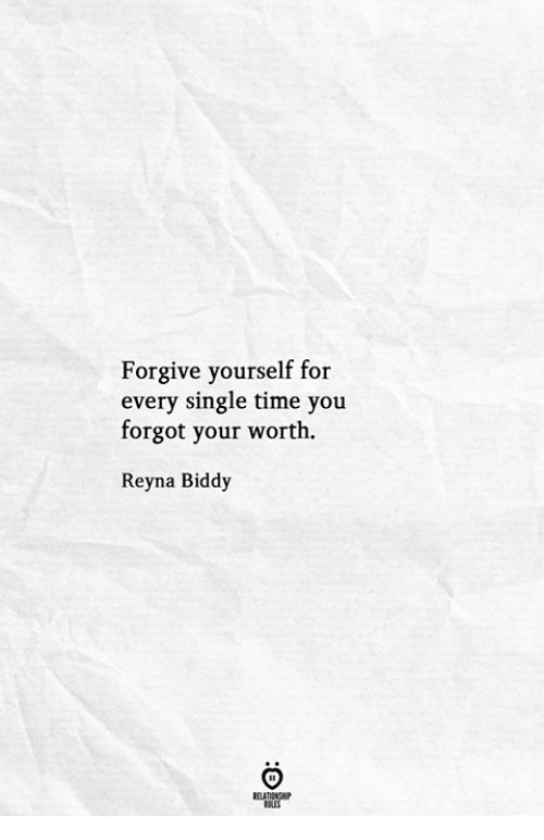 Reyna: Forgive yourself for  every single time you  forgot your worth  Reyna Biddy