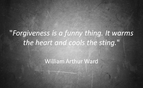 "Arthurs: Forgiveness is a funny thing. It warms  the heart and cools the sting.""  William Arthur Ward"