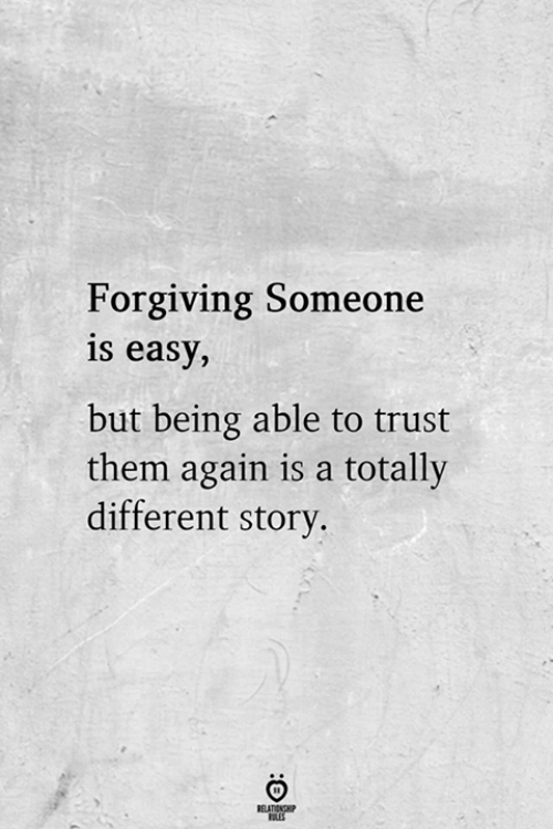Easy, Them, and Story: Forgiving Someone  is easy,  but being able to trust  them again is a totally  different story  RELATIONSHIP  ES