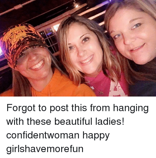 beauty lady: Forgot to post this from hanging with these beautiful ladies! confidentwoman happy girlshavemorefun