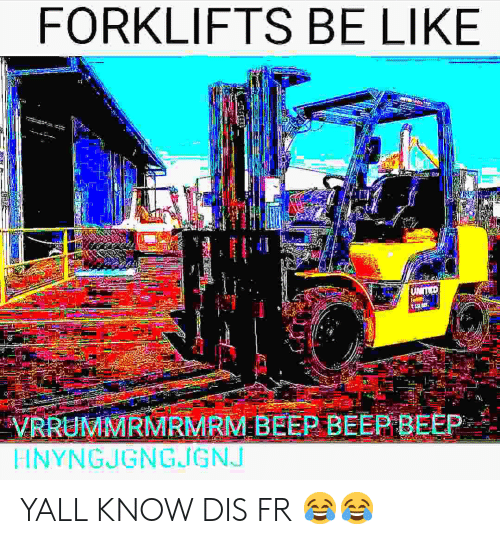 Be Like, Dis, and Like: FORKLIFTS BE LIKE  VRRUMMRMRMRM BEEP BEEP BEEP  HNYNGJGNGJGNJ YALL KNOW DIS FR 😂😂