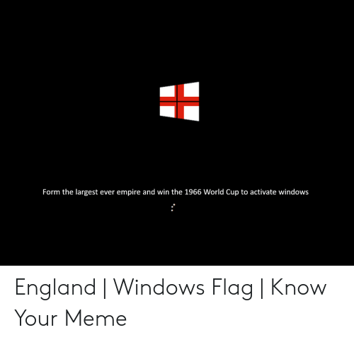 Windows Flag Meme: Form the largest ever empire and win the 1966 World Cup to activate windows England   Windows Flag   Know Your Meme