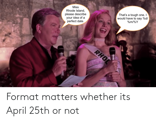 April: Format matters whether its April 25th or not