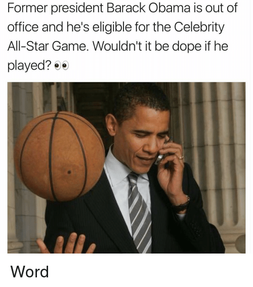 celebrity all star game: Former president Barack Obama is out of  office and he's eligible for the Celebrity  All-Star Game. Wouldn't it be dope if he  played?  e Word