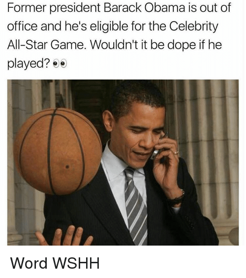 celebrity all star game: Former president Barack Obama is out of  office and he's eligible for the Celebrity  All-Star Game. Wouldn't it be dope if he  played?  e e Word WSHH