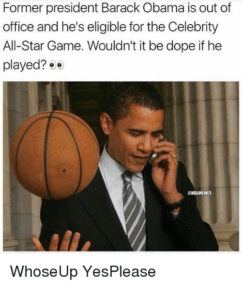 celebrity all star game: Former president Barack Obama is out of  office and he's eligible for the Celebrity  All-Star Game. Wouldn't it be dope if he  played? 0  @NBAMEMES WhoseUp YesPlease