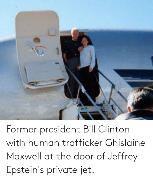 clinton: Former president Bill Clinton with human trafficker Ghislaine Maxwell at the door of Jeffrey Epstein's private jet.