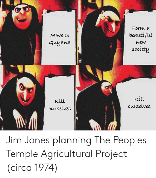 Jim Jones: Forn o  beautiful  new  societ  Move to  Guyana  Kill  ourselves  Kill  ourselves Jim Jones planning The Peoples Temple Agricultural Project (circa 1974)