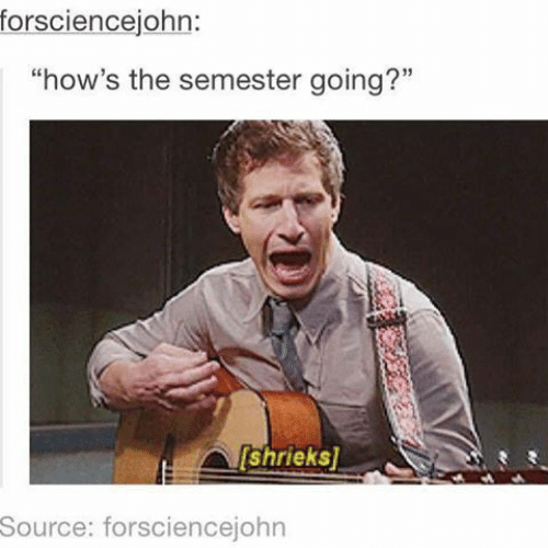 """Source, The, and Going: forsciencejohn:  """"how's the semester going?""""  [Shrieks]-  Source: forsciencejohn"""