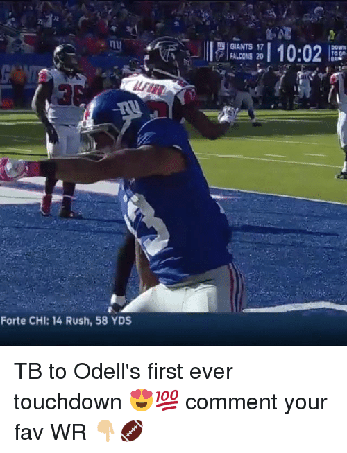 Touchdowners: Forte CHI: 14 Rush, 58 YDS  10:02  ny GIANTS 17  DOWN  FALCONS 20 TB to Odell's first ever touchdown 😍💯 comment your fav WR 👇🏼🏈