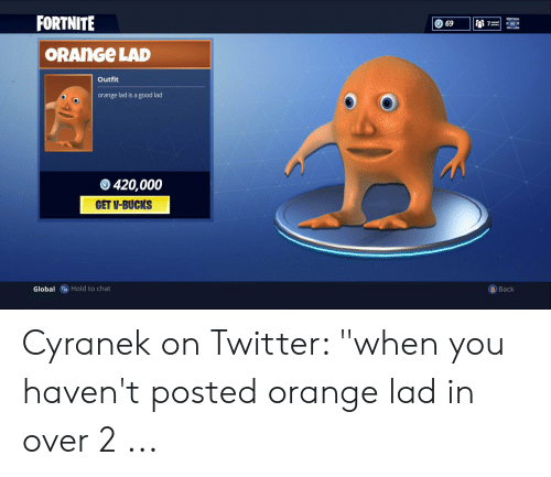 "Orange Lad: FORTNITE  69  7  ORANGE LAD  Outfit  orange lad is a good lad  420,000  GET V-BUCKS  Hold to chat  B Back  Global Cyranek on Twitter: ""when you haven't posted orange lad in over 2 ..."